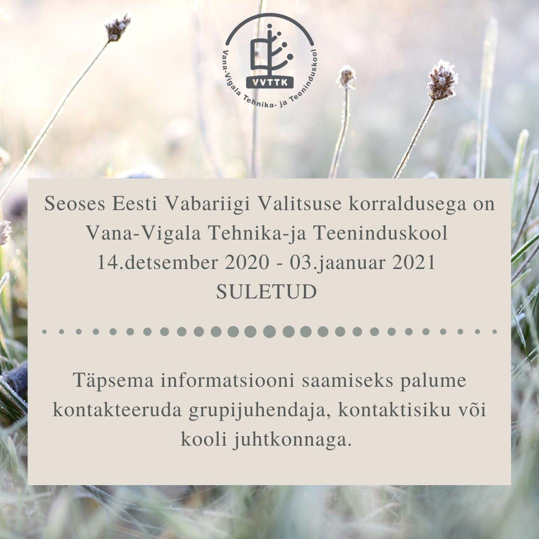 Oluline info seoses Vabariigi Valitsuse korraldusega 14. detsembrist 2020 - 3. jaanuarini 2021